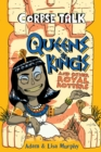 Corpse Talk: Queens and Kings : and Other Royal Rotters - Book