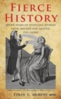 Fierce History : 5,000 years of startling stories from Ireland and around the globe