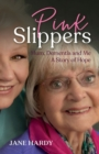 Pink Slippers : Mum, Dementia and Me - a story of hope - Book