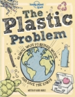 The Plastic Problem : 60 Small Ways to Reduce Waste and Help Save the Earth