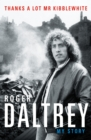 Roger Daltrey: Thanks a lot Mr Kibblewhite : My Story