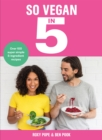 So Vegan in 5 : Over 100 super simple and delicious 5-ingredient recipes. Recommended by Veganuary - Book