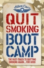 Quit Smoking Boot Camp : The Fast-Track to Quitting Smoking Again ... For Good