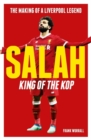 Salah - King of The Kop: The Making of a Liverpool Legend : The Making of a Liverpool Legend