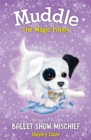 Muddle the Magic Puppy Book 3 : Ballet Show Mischief