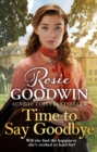 Time to Say Goodbye : The new saga from Sunday Times bestselling author Rosie Goodwin