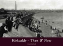 Kirkcaldy Then & Now