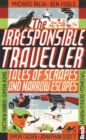 The Irresponsible Traveller : Tales of Scrapes and Narrow Escapes