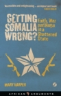 Getting Somalia Wrong? : Faith, War and Hope in a Shattered State