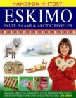 Hands-on History! Eskimo Inuit, Saami & Arctic Peoples : Learn All About the Inhabitants of the Frozen North, with 15 Step-by-step Projects and Over 350 Exciting Pictures