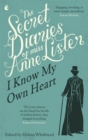 The Secret Diaries Of Miss Anne Lister: Vol. 1 : I Know My Own Heart: The Inspiration for Gentleman Jack