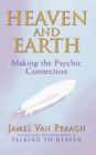 Heaven And Earth : Making the Psychic Connection
