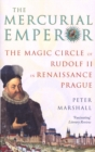 The Mercurial Emperor : The Magic Circle of Rudolf II in Renaissance Prague