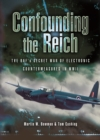 Confounding the Reich : The RAF's Secret War of Electronic Countermeasures in World War II