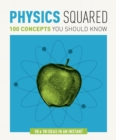 Physics Squared : 100 Concepts You Should Know