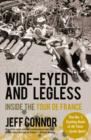 Wide-Eyed and Legless : Inside the Tour de France