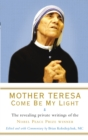 Mother Teresa: Come Be My Light : The revealing private writings of the Nobel Peace Prize winner