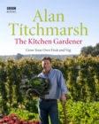 The Kitchen Gardener : Grow Your Own Fruit and Veg