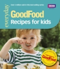 Good Food: Recipes for Kids : Triple-tested Recipes - Book