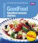 Good Food: Mediterranean Dishes : Triple-tested Recipes