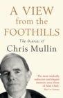 A View From The Foothills : The Diaries of Chris Mullin