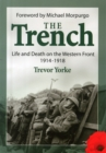 The Trench : Life and Death on the Western Front 1914 - 1918
