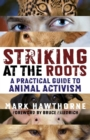Striking at the Roots : A Practical Guide to Animal Activism