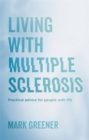 Living with Multiple Sclerosis : Practical Advice for People with MS
