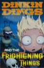 Dinkin Dings : and the Frightening Things Bk. 1