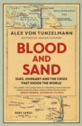 Blood and Sand : Suez, Hungary and the Crisis That Shook the World