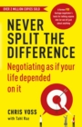 Never Split the Difference : Negotiating as if Your Life Depended on It - Book
