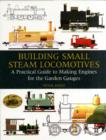Building Small Steam Locomotives : A Practical Guide to Making Engines for Garden Gauges