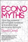 Economyths : How the Science of Complex Systems is Transforming Economic Thought