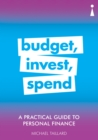 A Practical Guide to Personal Finance : Budget, Invest, Spend