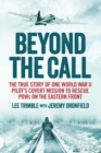Beyond the Call : The True Story of One World War II Pilot's Covert Mission to Rescue POWs on the Eastern Front - eBook