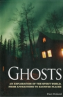 Ghosts : An Exploration of the Spirit World, from Apparitions to Haunted Places