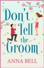 Don't Tell the Groom : a perfect feel-good romantic comedy! - eBook