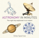 Astronomy in Minutes : 200 Key Concepts Explained in an Instant