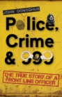 Police, Crime & 999 : The True Story of a Front Line Officer