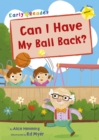 Can I Have my Ball Back? : (Yellow Early Reader)