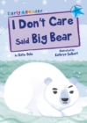I Don't Care Said Big Bear (Blue Early Reader) - Book