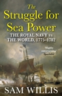 The Struggle for Sea Power : The Royal Navy vs the World, 1775-1782