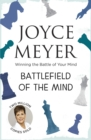 Battlefield of the Mind : Winning the Battle of Your Mind