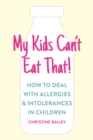 My Kids Can't Eat That! : How to Deal with Allergies & Intolerances in Children