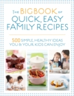 The Big Book of Quick, Easy Family Recipes : 500 simple, healthy ideas you and your kids can enjoy - Book