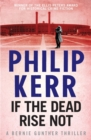 If the Dead Rise Not : Bernie Gunther Thriller 6