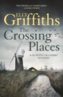 The Crossing Places : The Dr Ruth Galloway Mysteries 1 - eBook