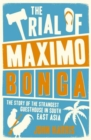 The Trial of Maximo Bonga : The Story of the Strangest Guesthouse in South East Asia