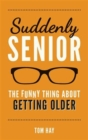 Suddenly Senior : The Funny Thing About Getting Older