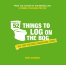 52 Things to Log on the Bog : All That You are, Logged and Listed